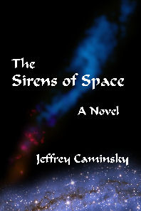 The Sirens of Space by Jeffrey Caminsky, a novel of science fiction adventure